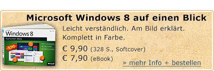 Microsoft Windows 8 auf einen Blick. Leicht verständlich. Am Bild erklärt. Komplett in Farbe. 328 Seiten. Jetzt für € 9,90 bestellen (gedruckte Ausgabe) oder € 7,90 für das eBook.