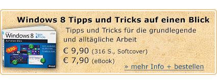Microsoft Windows 8 - Tipps und Tricks auf einen Blick. Tipps und Tricks für die grundlegende und alltägliche Arbeit. 316 Seiten. Jetzt für € 9,90 bestellen (gedruckte Ausgabe) oder € 7,90 für das eBook.